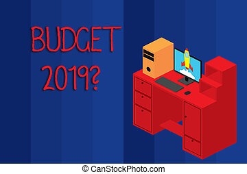 Conceptual hand writing showing Budget 2019 Question. Business photo showcasing estimate of income and expenditure for next year Desktop station drawers personal computer launching rocket.