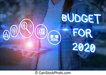 Conceptual hand writing showing Budget For 2020. Concept meaning An written estimates of income and expenditure for 2020