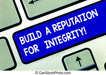 Conceptual hand writing showing Build A Reputation For Integrity. Business photo showcasing Obtain good feedback based on ethics Keyboard key Intention to create computer message idea.