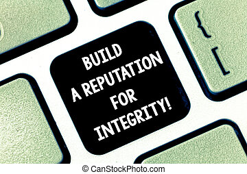 Conceptual hand writing showing Build A Reputation For Integrity. Business photo text Obtain good feedback based on ethics Keyboard key Intention to create computer message idea.