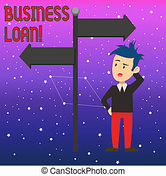 Conceptual hand writing showing Business Loan. Business photo text Loans provided to small businesses for various purposes Man Confused with Road Sign Pointing to Opposite Direction.