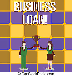 Conceptual hand writing showing Business Loan. Business photo text Loans provided to small businesses for various purposes Man and Woman Business Suit Holding Championship Trophy Cup.
