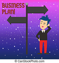 Conceptual hand writing showing Business Plan. Business photo text the document setting out a business s is future objectives Man Confused with Road Sign Pointing to Opposite Direction.