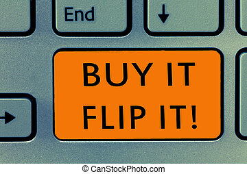 Conceptual hand writing showing Buy It Flip It. Business photo text Buy something fix them up then sell them for more profit