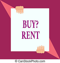 Conceptual hand writing showing Buy Question Rent. Business photo showcasing Group that gives information about renting houses Two hands hold one big white paper placed on top and bottom.