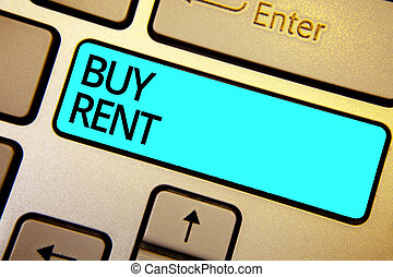 Conceptual hand writing showing Buy Rent. Business photo showcasing choosing between purchasing something or paying for usage Keyboard blue key Intention computing reflection document.
