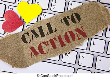 Conceptual hand writing showing Call To Action. Business photo text most important part of online digital marketing campaign written on Tear Cardboard Piece placed on the Laptop Hearts.