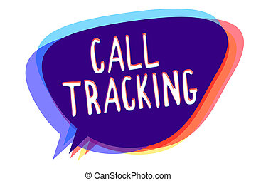 Conceptual hand writing showing Call Tracking. Business photo text Organic search engine Digital advertising Conversion indicator Speech bubble idea message reminder shadows important intention.