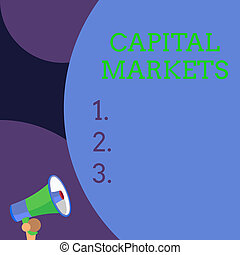 Conceptual hand writing showing Capital Markets. Business photo text Allow businesses to raise funds by providing market security Blank huge balloon empty text with small megaphone. Announcement.