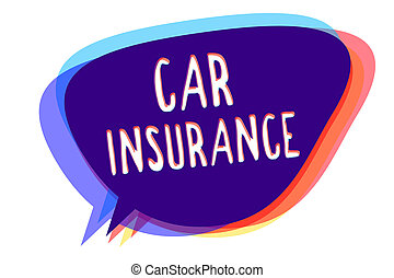Conceptual hand writing showing Car Insurance. Business photo text Accidents coverage Comprehensive Policy Motor Vehicle Guaranty Speech bubble idea message reminder shadows important intention.