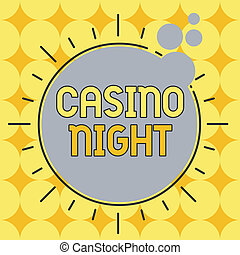 Conceptual hand writing showing Casino Night. Business photo showcasing event where can experience the fun playing in a real casino Asymmetrical uneven shaped pattern object multicolour design.