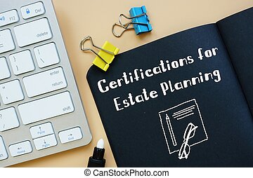 Conceptual hand writing showing Certifications for Estate Planning.