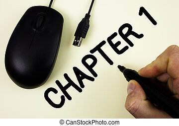 Conceptual hand writing showing Chapter 1. Business photo showcasing Starting something new or making the big changes in one s journey written by Man holding Marker on plain background Black Mouse