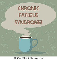 Conceptual hand writing showing Chronic Fatigue Syndrome. Business photo showcasing debilitating disorder described by extreme fatigue Mug of Hot Coffee with Blank Color Speech Bubble Steam icon.
