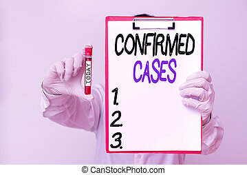 Conceptual hand writing showing Confirmed Cases. Business photo text set of circumstances or conditions requiring action Laboratory blood test sample for medical diagnostic analysis.