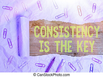 Conceptual hand writing showing Consistency Is The Key. ...