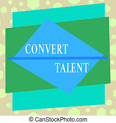 Conceptual hand writing showing Convert Talent. Business ...
