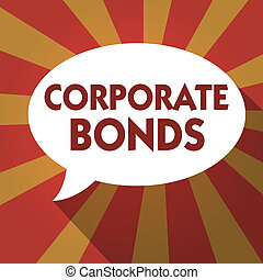 Conceptual hand writing showing Corporate Bonds. Business photo text corporation to raise financing for variety of reasons