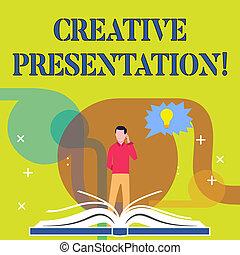 Conceptual hand writing showing Creative Presentation. Business photo text process of presenting a topic to an audience Man Standing Behind Open Book Jagged Speech Bubble with Bulb.