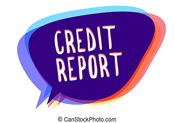Conceptual hand writing showing Credit Report. Business photo text Borrowing Rap Sheet Bill and Dues Payment Score Debt History Speech bubble idea message reminder shadows important intention.