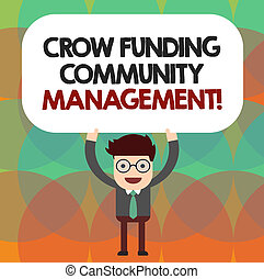 Conceptual hand writing showing Crow Funding Community Management. Business photo showcasing Venture fund project investments Man Holding Above his Head Blank Rectangular Colored Board.