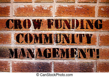 Conceptual hand writing showing Crow Funding Community Management. Business photo text Venture fund project investments.
