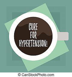 Conceptual hand writing showing Cure For Hypertension. Business photo text Getting treatment to lower the blood pressure Top View of Drinking Cup Filled with Beverage on Color Paper.