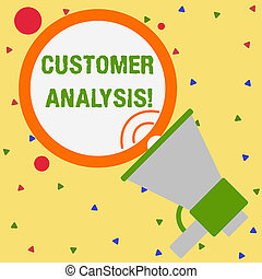 Conceptual hand writing showing Customer Analysis. Business photo showcasing systematic examination of a company s is customer information Speaking Trumpet Round Stroked Speech Balloon Announcement.