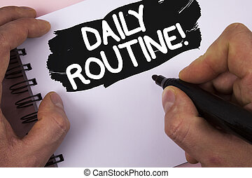 Conceptual hand writing showing Daily Routine Motivational Call. Business photo text Everyday good habits to bring changes written by Man on Painted Notepad on plain background Marker.