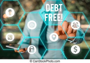 Conceptual hand writing showing Debt Free. Business photo text does not owning any money or things to any individual or companies.