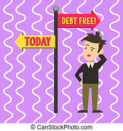 Conceptual hand writing showing Debt Free. Business photo text does not owning any money or things to any individual or companies Man Confused with Road Sign Pointing to Opposite Direction.