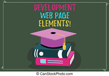 Conceptual hand writing showing Development Web Page Elements. Business photo text Website design online sites developing Color Graduation Hat with Tassel 3D Academic cap on Books.