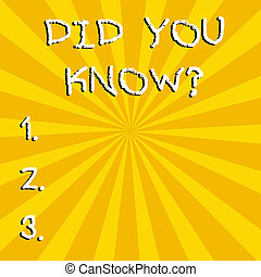 Conceptual hand writing showing Did You Know Question. Business photo text when you are asking someone if they know fact or event.