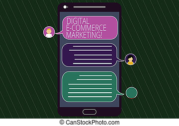 Conceptual hand writing showing Digital E Commerce Marketing. Business photo text buying and selling of goods and services online Mobile Messenger Screen with Chat Heads and Speech Bubbles.