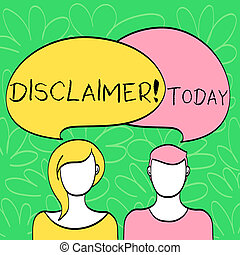 Conceptual hand writing showing Disclaimer. Business photo text Terms and Conditions Statement to Denial of Legal Claim Copyright Faces of Male and Female Colorful Speech Bubble Overlaying.