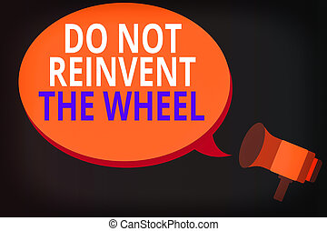 Conceptual hand writing showing Do Not Reinvent The Wheel. ...
