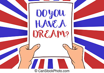Conceptual hand writing showing Do You Have A Dream question. Business photo showcasing asking someone about life goals Achievements White paper handwritten lines text blue red waves pattern.