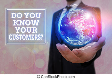 Conceptual hand writing showing Do You Know Your Customers question. Business photo text asking to identify a customers is nature Elements of this image furnished by NASA.