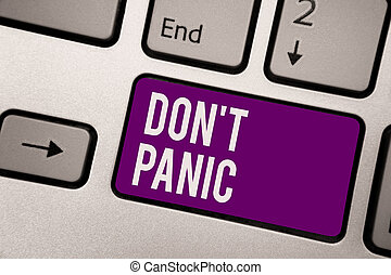 Conceptual hand writing showing Don t not Panic. Business photo showcasing sudden strong feeling of fear prevents reasonable thought Keyboard purple key computer computing reflection document.