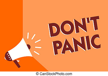 Conceptual hand writing showing Don t not Panic. Business photo text sudden strong feeling of fear prevents reasonable thought Megaphone loudspeaker orange background important message speaking.