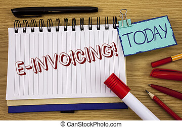 Conceptual hand writing showing E-Invoicing Motivational Call. Business photo text Company encourages use of digital billing written on Noteoad on wooden background Today Pen Pencil next to it