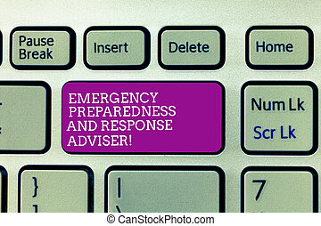 Conceptual hand writing showing Emergency Preparedness And Response Adviser. Business photo text Be prepared for emergencies Keyboard Intention to create computer message keypad idea.