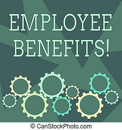 Conceptual hand writing showing Employee Benefits. Business photo showcasing payments made to employees beyond the scope of wages Cog Wheel Gear Engaging, Interlocking and Tesselating.