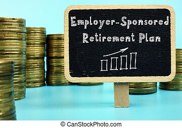 Conceptual hand writing showing Employer-Sponsored Retirement Plan.