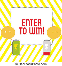 Conceptual hand writing showing Enter To Win. Business photo showcasing exchanging something value for prize chance winning prize Fully Charge and Discharge Battery with Emoji Speech Bubble.