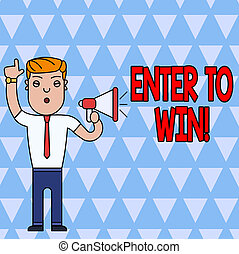 Conceptual hand writing showing Enter To Win. Business photo text exchanging something value for prize or chance of winning Man Standing with Raised Right Index Finger with Megaphone.