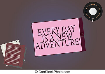 Conceptual hand writing showing Every Day Is A New Adventure. Business photo showcasing Start your days with positivism Motivation Tablet Screen Saucer and Filler Sheets on Color Background.
