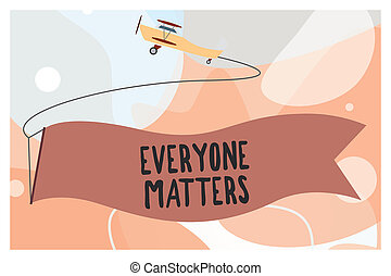 Conceptual hand writing showing Everyone Matters. Business photo text all the people have right to get dignity and respect