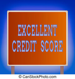 Conceptual hand writing showing Excellent Credit Score. Business photo showcasing an individual s is report of financial standing and capacity to pay Square Billboard Standing with Frame Border Outdoor Display.