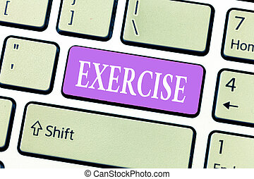 Conceptual hand writing showing Exercise. Business photo showcasing activity requiring physical effort carried out sustain health